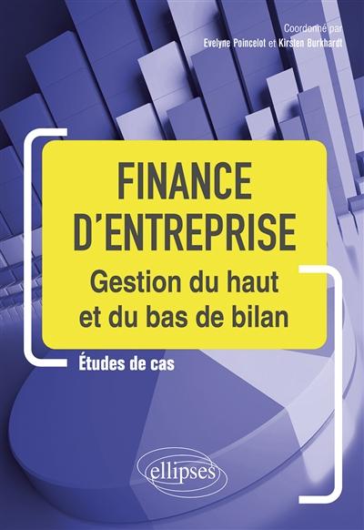 Finance d'entreprise : gestion du haut et du bas de bilan : études de cas