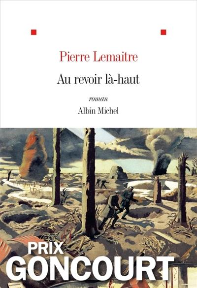 Au revoir là-haut : roman / Pierre Lemaitre | Lemaitre, Pierre (1951-....). Auteur