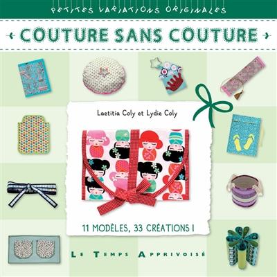 Couture sans couture : 11 modèles, 33 créations ! | Coly, Laëtitia (1977-....). Auteur
