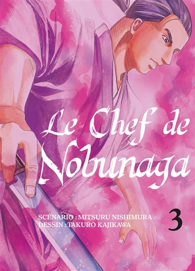 Le chef de Nobunaga. 3 / scénario Mitsuru Nishimura | Nishimura, Mitsuru. Auteur