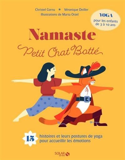 Namaste petit chat botté : 15 histoires et leurs postures de yoga pour accueillir les émotions : yoga pour les enfants de 3 à 10 ans