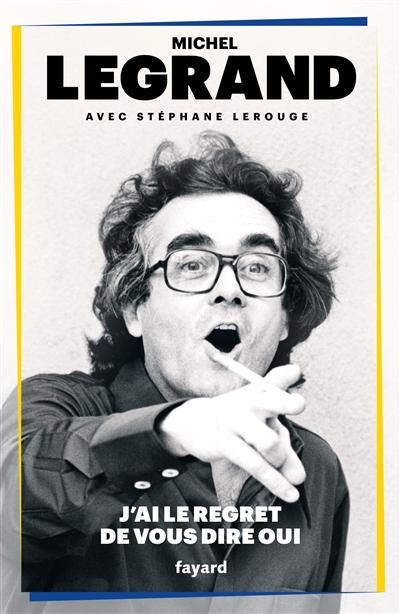 J'ai le regret de vous dire oui | Michel Legrand (1932-....). Auteur