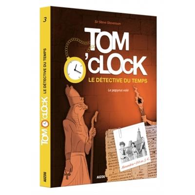 Tom O'Clock : le détective du temps. Vol. 3. Le papyrus volé