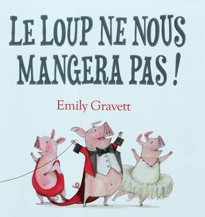 Le loup ne nous mangera pas ! / Emily Gravett   Gravett, Emily (19..-....). Auteur
