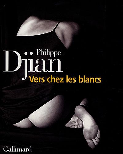 Vers chez les blancs / Philippe Djian | Philippe Djian