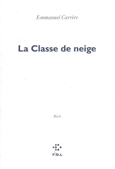 classe de neige (La) | Carrère, Emmanuel (1958-....). Auteur
