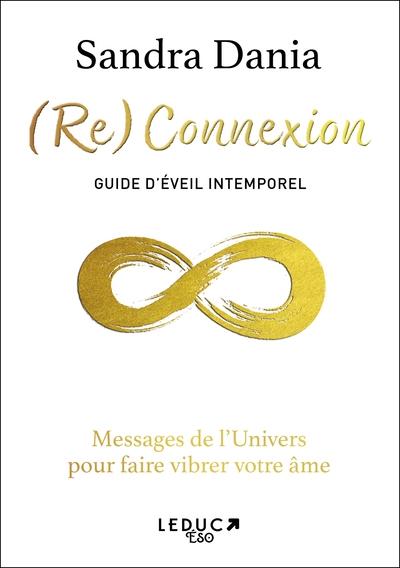 (Re)connexion : guide d'éveil intemporel : messages de l'Univers pour faire vibrer votre âme