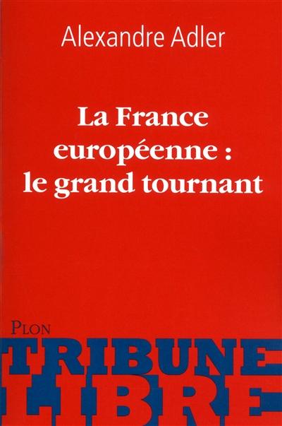 France européenne, le grand tournant (La) | Adler, Alexandre (1950-....). Auteur