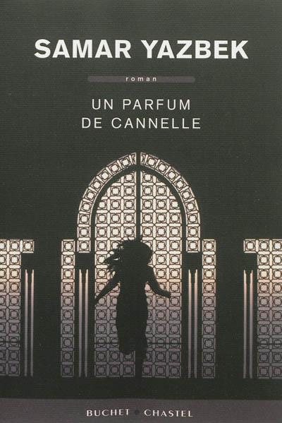 Un parfum de cannelle : roman / Samar Yazbek | Yazbak, Samar (1970-....). Auteur