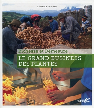 Le grand business des plantes : richesse et démesure / Florence Thinard | Thinard, Florence (1962-....). Auteur