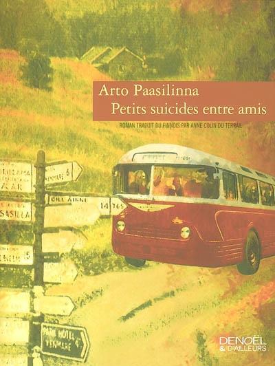 Petits suicides entre amis / auteur Arto Paasilinna | Paasilinna, Arto (1942-....). Auteur