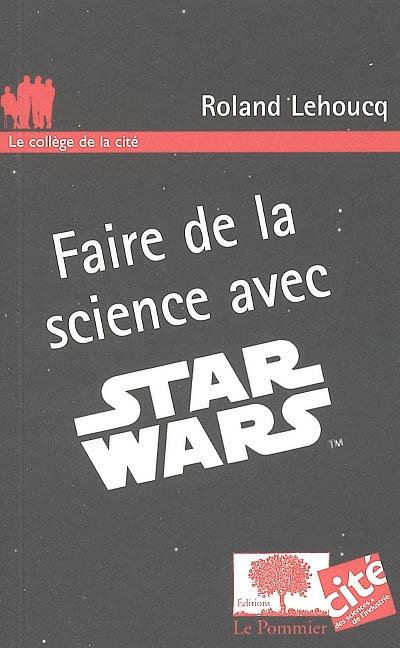 Faire de la science avec Star Wars | Lehoucq, Roland (1965-....). Auteur