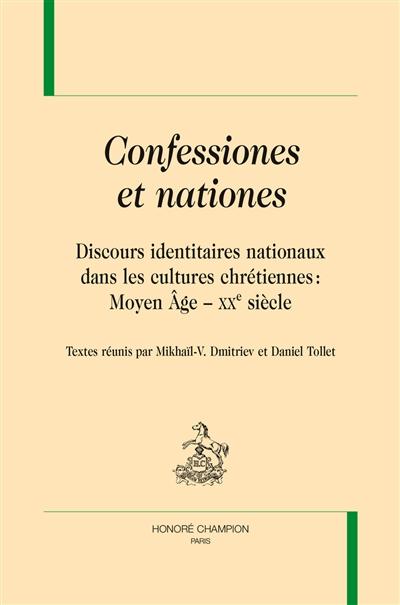 Confessiones et nationes : discours identitaires nationaux dans les cultures chrétiennes : Moyen Age-XXe siècle