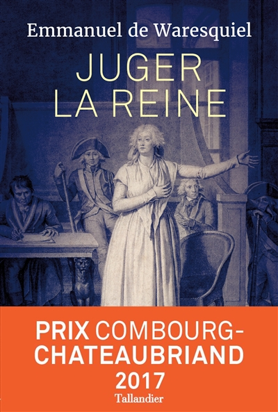 Juger la reine : 14, 15, 16 octobre 1793 / Emmanuel de Waresquiel | Waresquiel, Emmanuel de, auteur