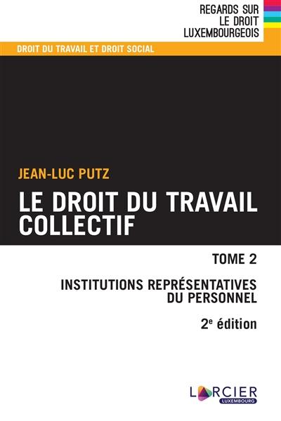 Le droit du travail collectif. Vol. 2. Institutions représentatives du personnel