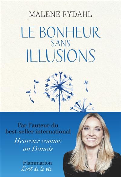 bonheur sans illusions (Le) : beauté, argent, pouvoir, célébrité et sexe   Rydahl, Malene. Auteur