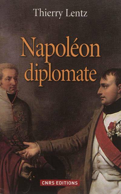 Napoléon diplomate / Thierry Lentz | Lentz, Thierry (1959-....). Auteur