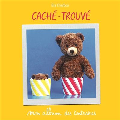 Caché-trouvé : mon album des contraires | Charbon, Ella. Auteur