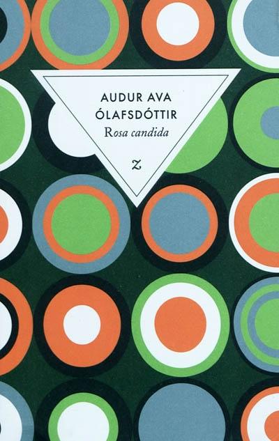 Rosa candida : roman / Audur Alva Olafsdottir | Auður Ava Ólafsdóttir (1958-....). Auteur