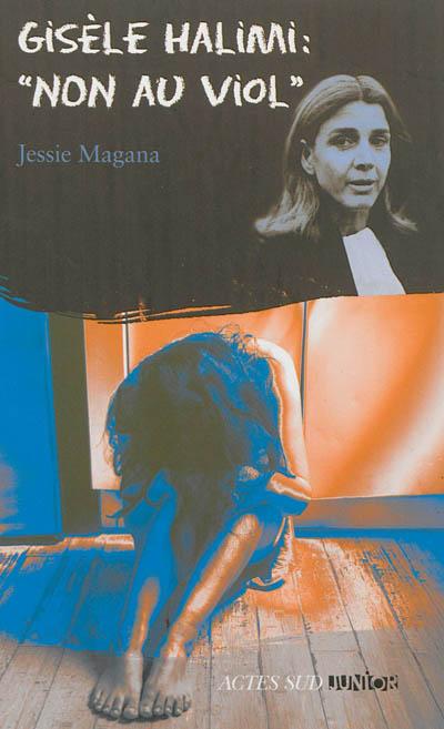 Gisèle Halimi : non au viol / Jessie Magana   Magana, Jessie (1974-....). Auteur