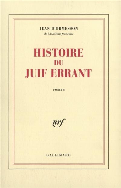 Histoire du juif errant : roman | Ormesson, Jean d' (1925-....). Auteur