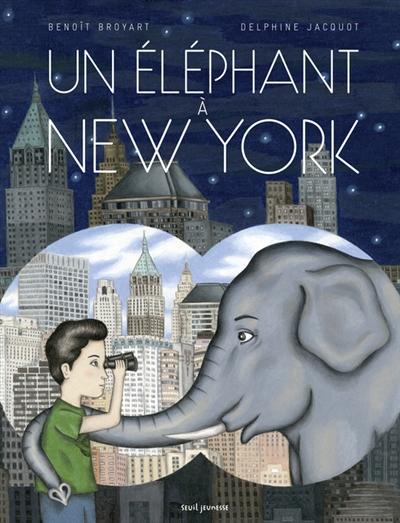 Un éléphant à New York   Benoît Broyart (1973-....). Auteur