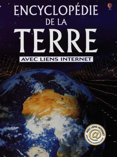 Encyclopédie de la Terre / Anna Claybourne, Gillian Doherty et Rebecca Treays...   Claybourne, Anna. Auteur