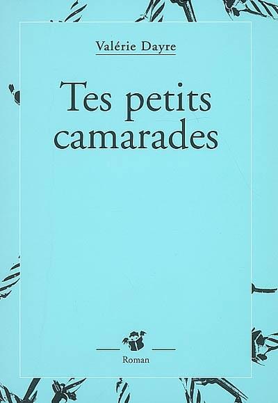 Tes petits camarades | Dayre, Valérie (1958-....). Auteur