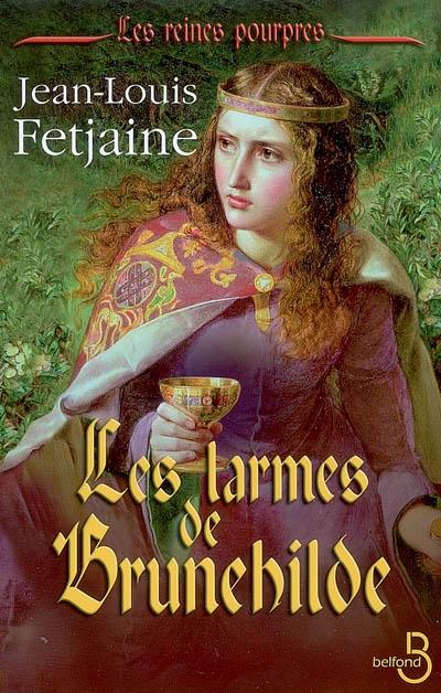 larmes de Brunehilde (Les)   Fetjaine, Jean-Louis (1956-....). Auteur