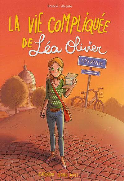 La vie compliquée de Léa Olivier. 01, Perdue / scénario Alcante | Alcante (1979-....). Auteur