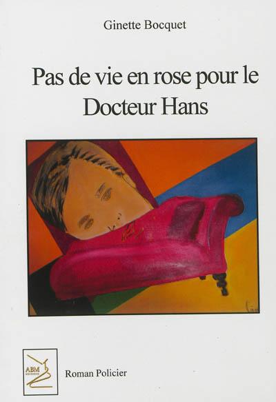 Pas de vie en rose pour le docteur Hans : roman policier