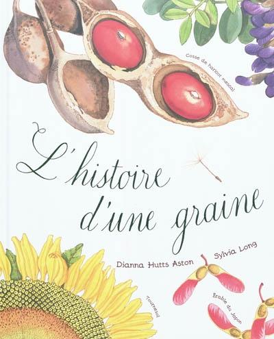 L' histoire d'une graine / de Dianna Hutts Aston | Aston, Dianna Hutts. Auteur