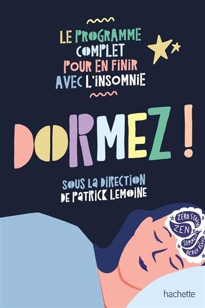 Dormez ! : le programme complet pour en finir avec l'insomnie