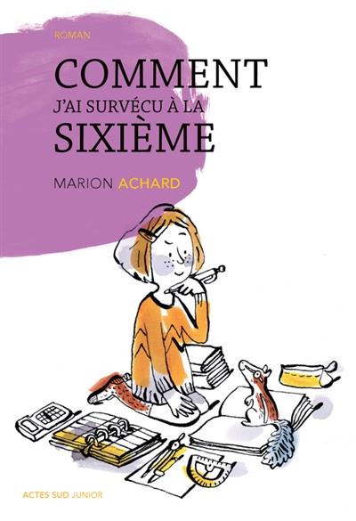 Comment j'ai survécu à la sixième : roman / Marion Achard   Achard, Marion. Auteur