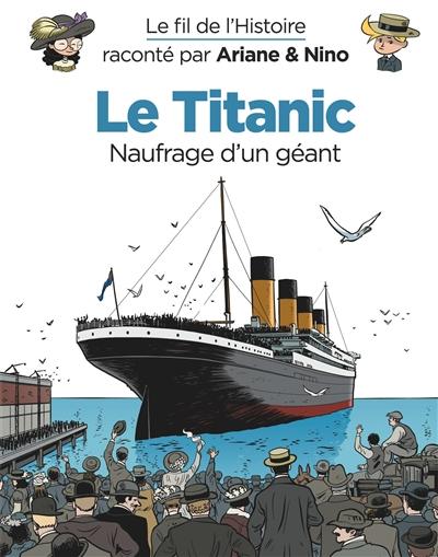 Le fil de l'histoire raconté par Ariane & Nino. Vol. 19. Le Titanic, naufrage d'un géant