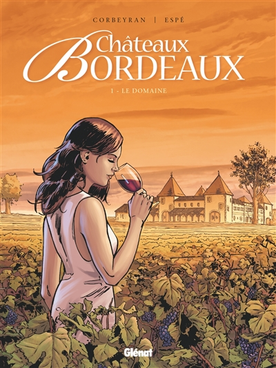 Chateaux Bordeaux. 1, Le domaine / scénario Corbeyran | Corbeyran (1964-....). Auteur