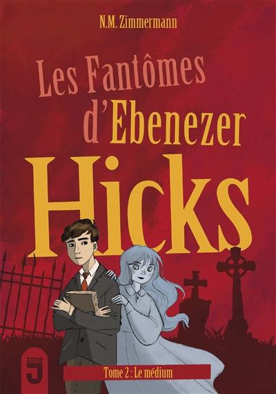 Les fantômes d'Ebenezer Hicks. Vol. 2. Le médium