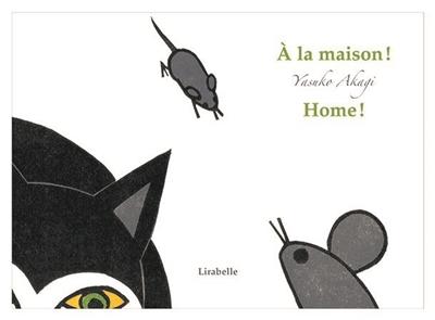 A la maison !. Home ! | Akagi, Yasuko. Auteur. Illustrateur