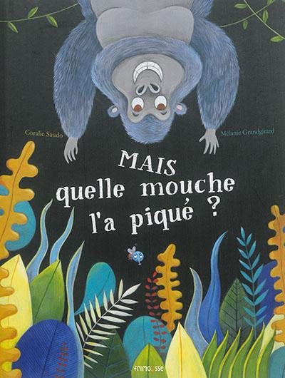 Mais quelle mouche l'a piqué ? / Coralie Saudo, Mélanie Grandgirard | Saudo, Coralie (1981-....). Auteur