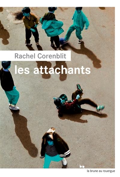 Les attachants / Rachel Corenblit   Corenblit, Rachel (1969-....). Auteur