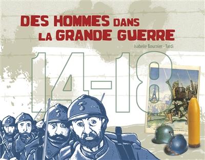 hommes dans la Grande guerre (Des) : 14-18 / texte, Isabelle Bournier   Bournier, Isabelle (1963-....). Auteur