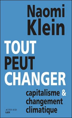 Tout peut changer : capitalisme et changement climatique | Naomi Klein (1970-....). Auteur