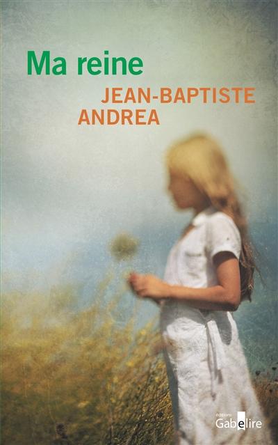 Ma reine : roman | Jean-Baptiste Andrea (1971-....). Auteur