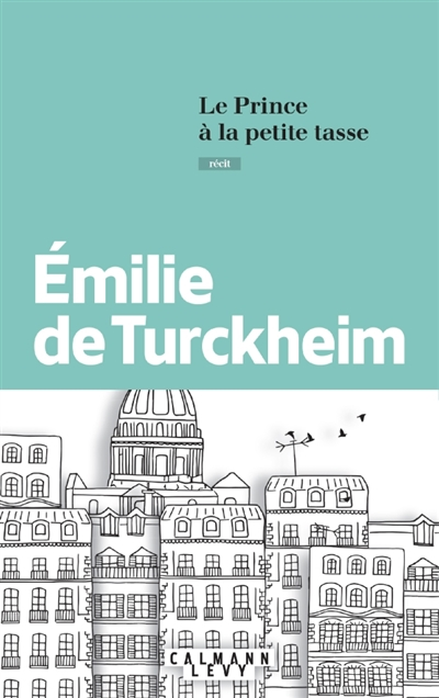 prince à la petite tasse (Le) : récit | Emilie de Turckheim, Auteur