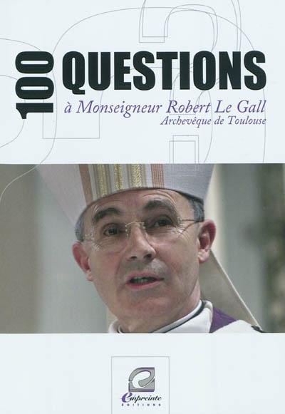 100 questions à monseigneur Robert Le Gall : archevêque de Toulouse