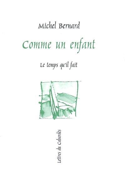 Comme un enfant : récit | Michel Bernard (1958-....). Auteur