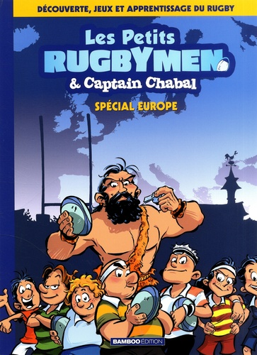 Les petits rugbymen & Captain Chabal : spécial Europe : découverte, jeux et apprentissage du rugby
