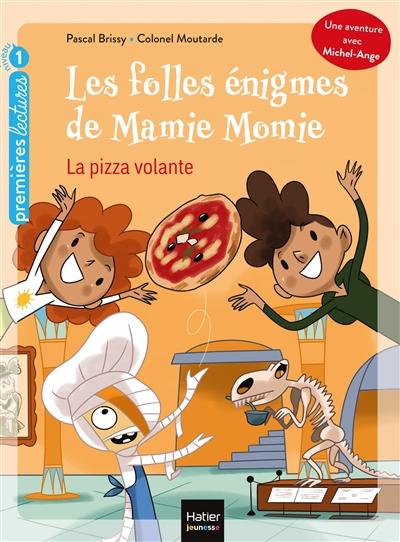 Les folles énigmes de Mamie Momie. La pizza volante : GS, CP, 5-6 ans
