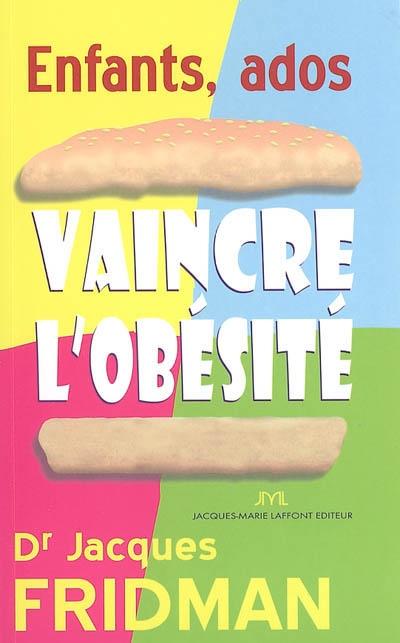 Enfants-ados, vaincre l'obésité !   Fridman, Jacques. Auteur