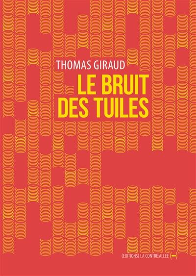 bruit des tuiles (Le) / Thomas Giraud | Giraud, Thomas (1976-....). Auteur